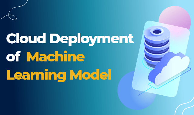 Cloud Deployment of Machine Learning Model