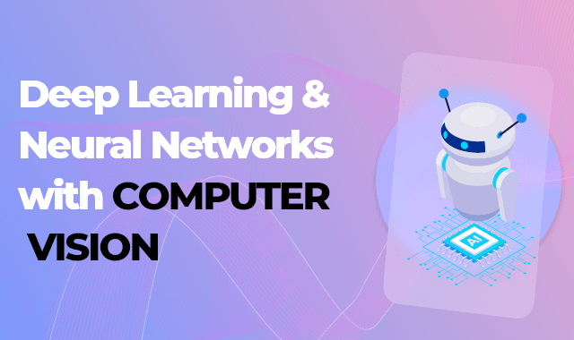 Deep Learning and Neural Networks with Computer Vision